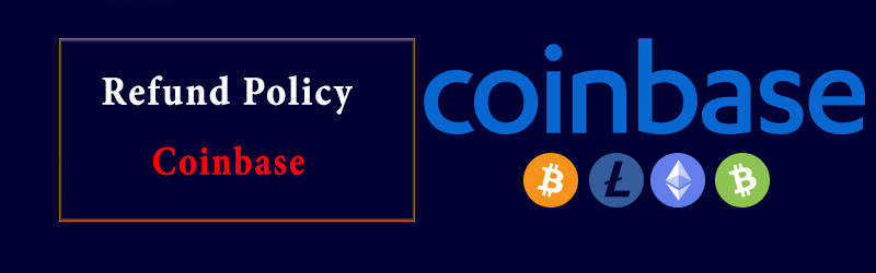 Coinbase Refund Policy