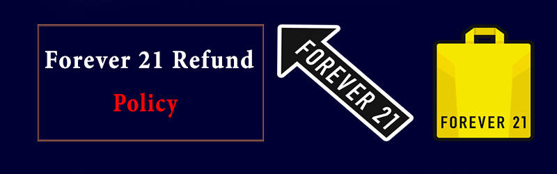 Forever 21 Refund Policy