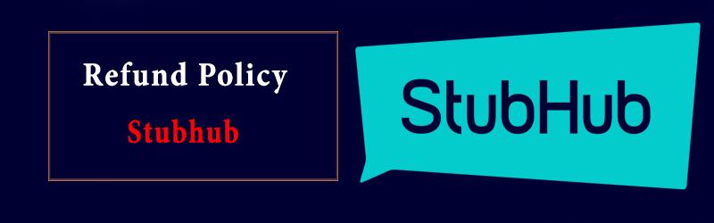 Stubhub Refund Policy